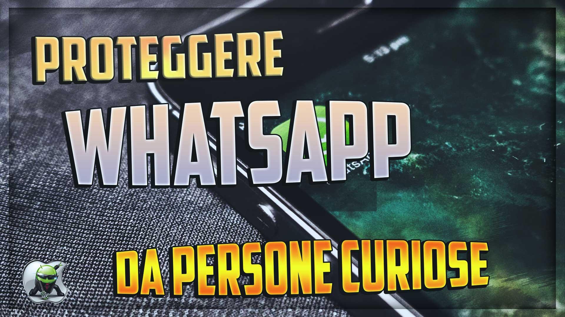 Fantastico Trucco per proteggere WhatsApp da persone curiose