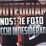Proteggiamo le Nostre foto da Occhi indesiderati