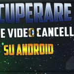 Recuperare foto e video cancellate su Android