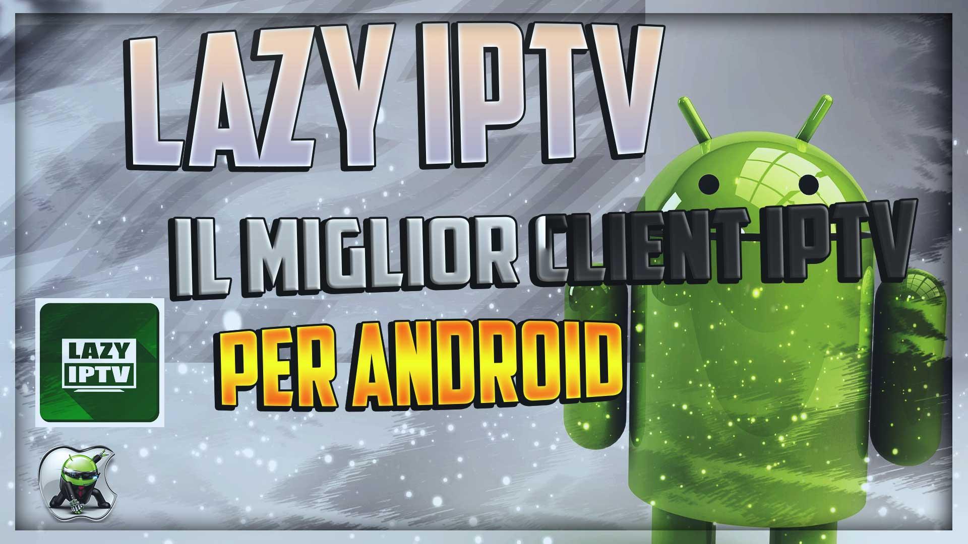 Lazy IPTV il miglior client IPTV