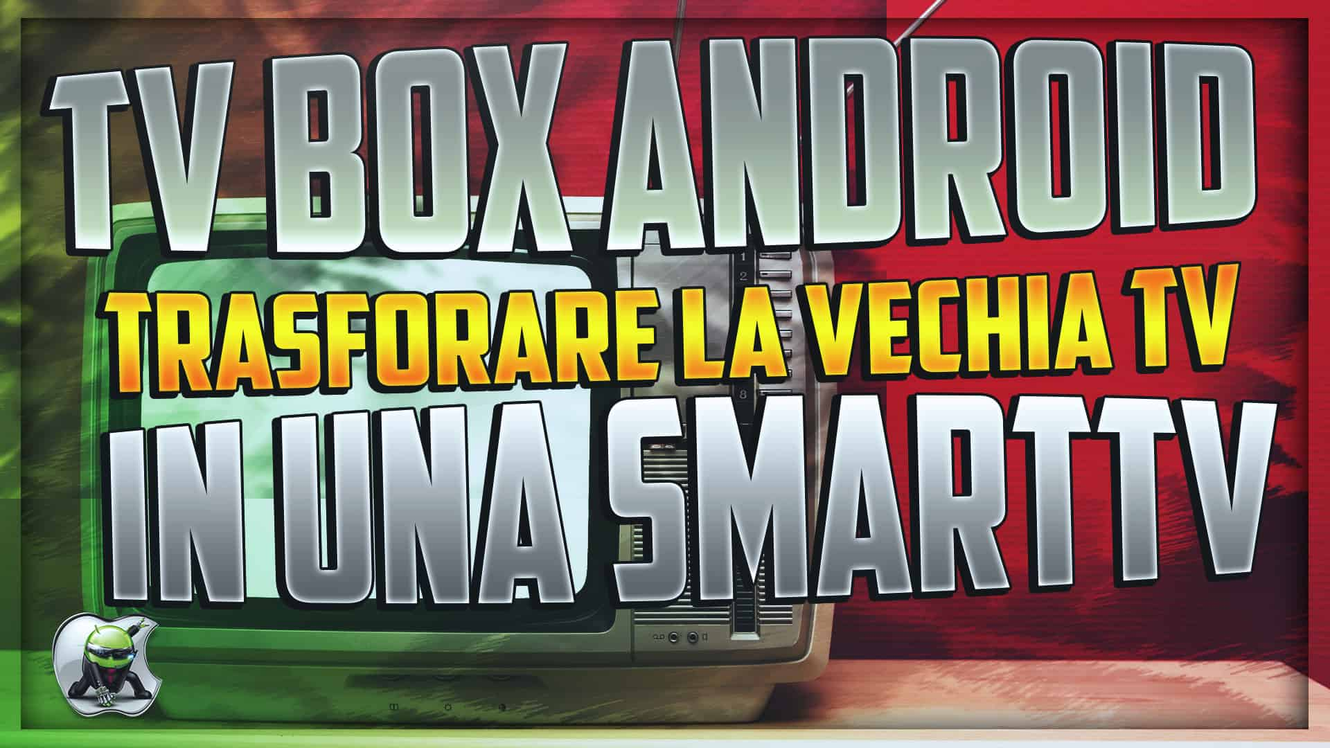 TV Box Android - Trasformare la Vecchia Tv in una SmartTV