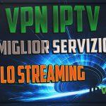VPN IPTV Il miglior servizio per lo streaming
