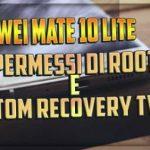 Ottenere permessi di root Huawei Mate 10 Lite