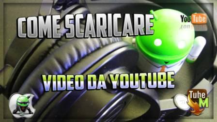 scaricare video da youtube android 2018