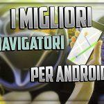 I Migliori Navigatori ANDROID gratis e a pagamento